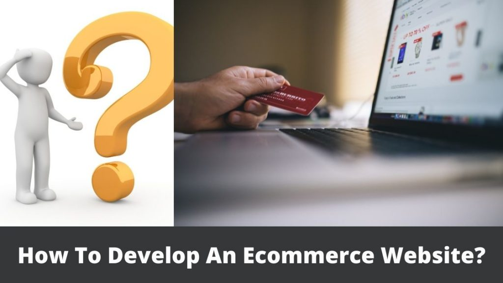 How To Develop An eCommerce Website Development – 10 Steps To Follow